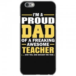 proud dad of a freaking awesome teacher. (yes she bought me this). fat iPhone 6/6s Case | Artistshot