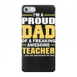 proud dad of a freaking awesome teacher. (yes she bought me this). fat iPhone 7 Case | Artistshot