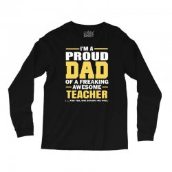 proud dad of a freaking awesome teacher. (yes she bought me this). fat Long Sleeve Shirts | Artistshot