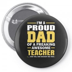 proud dad of a freaking awesome teacher. (yes she bought me this). fat Pin-back button | Artistshot