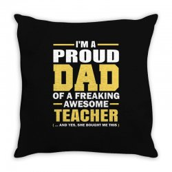 proud dad of a freaking awesome teacher. (yes she bought me this). fat Throw Pillow | Artistshot