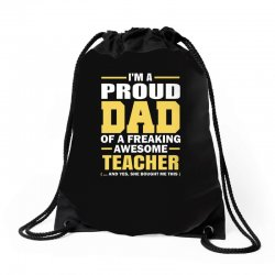 proud dad of a freaking awesome teacher. (yes she bought me this). fat Drawstring Bags | Artistshot
