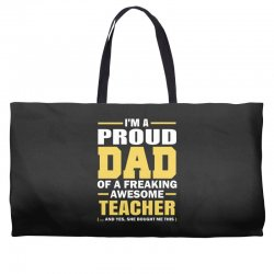 proud dad of a freaking awesome teacher. (yes she bought me this). fat Weekender Totes | Artistshot