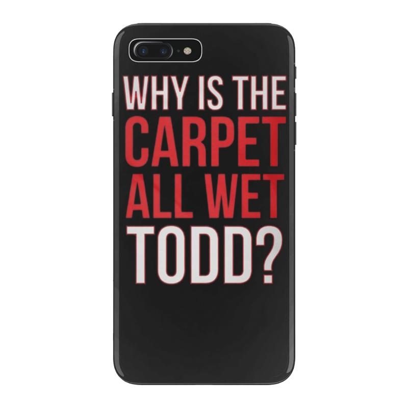 new styles 8d256 cbb45 Why Is The Carpet All Wet Todd.. Iphone 7 Plus Case. By Artistshot