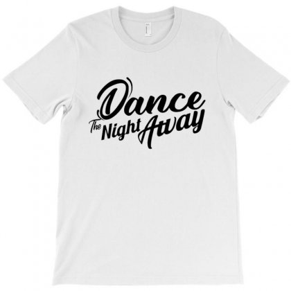 Dance A Night Away T-shirt Designed By All