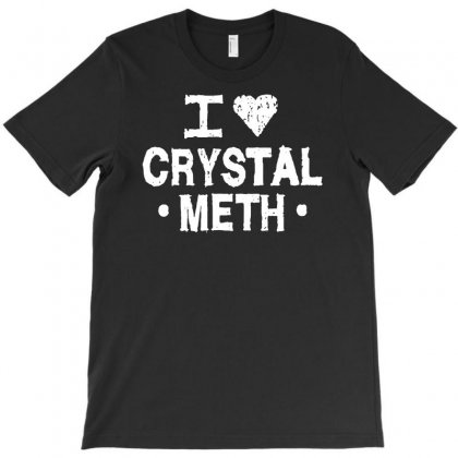I Love Crystal Meth T-shirt Designed By Ancart