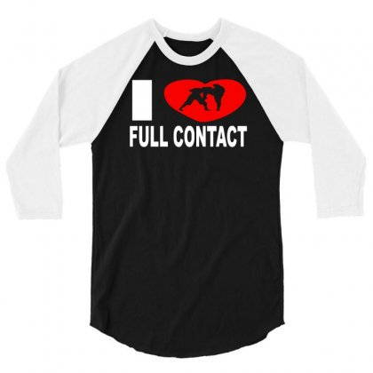 I Love Full Contact 3/4 Sleeve Shirt Designed By Ancart