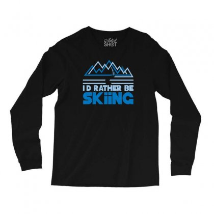 I'd Rather Be Skiing Long Sleeve Shirts Designed By Ancart