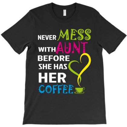 Tee Bon Never Mess With Aunt ,she Has Her Coffee T-shirt Designed By Wizarts