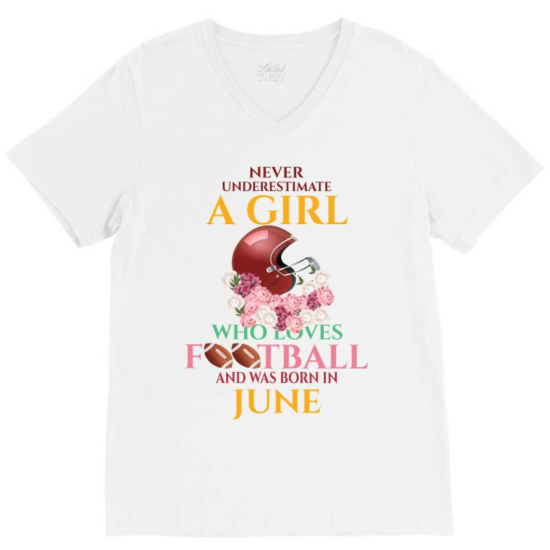 c2b445079 never underestimate a girl who loves football and was born in june V-Neck  Tee