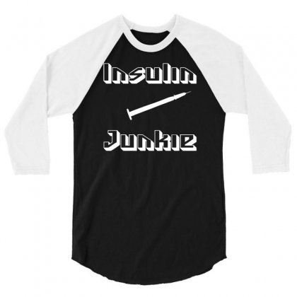 Insulin Junkie Funny 3/4 Sleeve Shirt Designed By Ancart