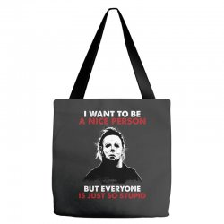 michael myers i want to be a nice person but everyone is just stupid Tote Bags | Artistshot