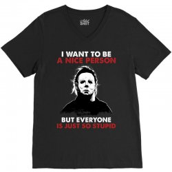 michael myers i want to be a nice person but everyone is just stupid V-Neck Tee | Artistshot