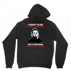 michael myers i want to be a nice person but everyone is just stupid Unisex Hoodie | Artistshot
