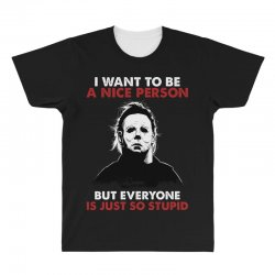 michael myers i want to be a nice person but everyone is just stupid All Over Men's T-shirt | Artistshot