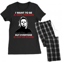 michael myers i want to be a nice person but everyone is just stupid Women's Pajamas Set | Artistshot