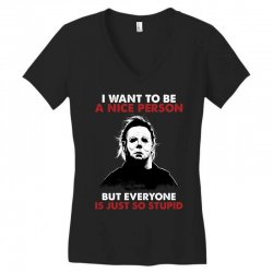 michael myers i want to be a nice person but everyone is just stupid Women's V-Neck T-Shirt | Artistshot