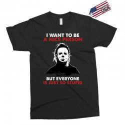 michael myers i want to be a nice person but everyone is just stupid Exclusive T-shirt | Artistshot