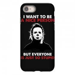 michael myers i want to be a nice person but everyone is just stupid iPhone 8 Case | Artistshot