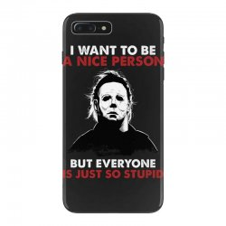 michael myers i want to be a nice person but everyone is just stupid iPhone 7 Plus Case | Artistshot