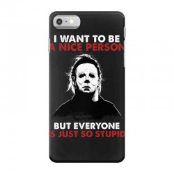michael myers i want to be a nice person but everyone is just stupid iPhone 7 Case | Artistshot