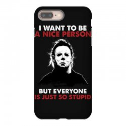 michael myers i want to be a nice person but everyone is just stupid iPhone 8 Plus Case | Artistshot