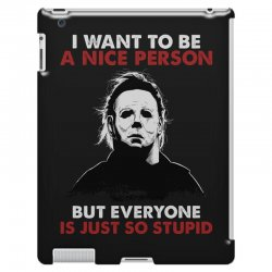 michael myers i want to be a nice person but everyone is just stupid iPad 3 and 4 Case | Artistshot