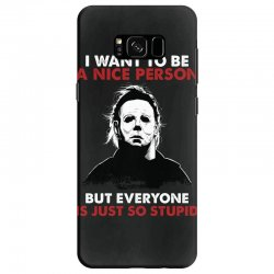 michael myers i want to be a nice person but everyone is just stupid Samsung Galaxy S8 Case | Artistshot