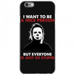 michael myers i want to be a nice person but everyone is just stupid iPhone 6/6s Case | Artistshot