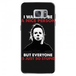 michael myers i want to be a nice person but everyone is just stupid Samsung Galaxy S7 Case | Artistshot