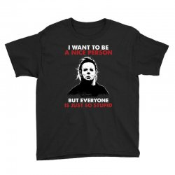 michael myers i want to be a nice person but everyone is just stupid Youth Tee | Artistshot