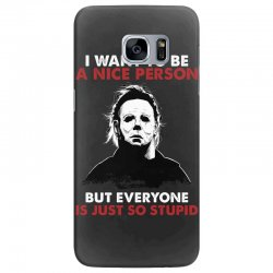 michael myers i want to be a nice person but everyone is just stupid Samsung Galaxy S7 Edge Case | Artistshot