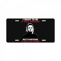 michael myers i want to be a nice person but everyone is just stupid License Plate | Artistshot