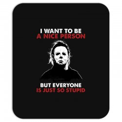 michael myers i want to be a nice person but everyone is just stupid Mousepad | Artistshot