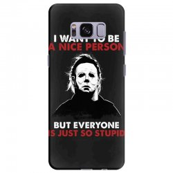 michael myers i want to be a nice person but everyone is just stupid Samsung Galaxy S8 Plus Case | Artistshot