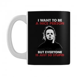 michael myers i want to be a nice person but everyone is just stupid Mug | Artistshot