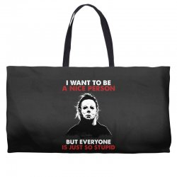 michael myers i want to be a nice person but everyone is just stupid Weekender Totes | Artistshot