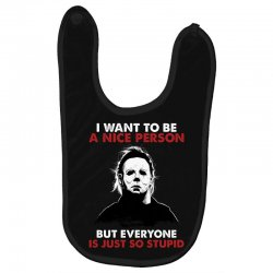 michael myers i want to be a nice person but everyone is just stupid Baby Bibs | Artistshot