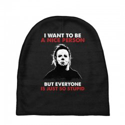 michael myers i want to be a nice person but everyone is just stupid Baby Beanies | Artistshot