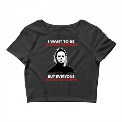 michael myers i want to be a nice person but everyone is just stupid Crop Top | Artistshot