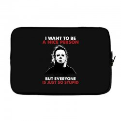 michael myers i want to be a nice person but everyone is just stupid Laptop sleeve | Artistshot