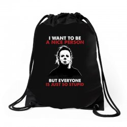 michael myers i want to be a nice person but everyone is just stupid Drawstring Bags | Artistshot