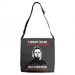 michael myers i want to be a nice person but everyone is just stupid Adjustable Strap Totes | Artistshot
