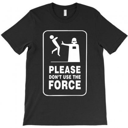 Please Don't Use The Force White Logo T-shirt Designed By Hot Design