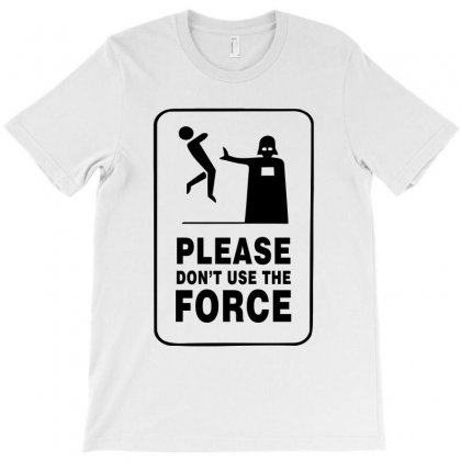 Please Don't Use The Force T-shirt Designed By Hot Design