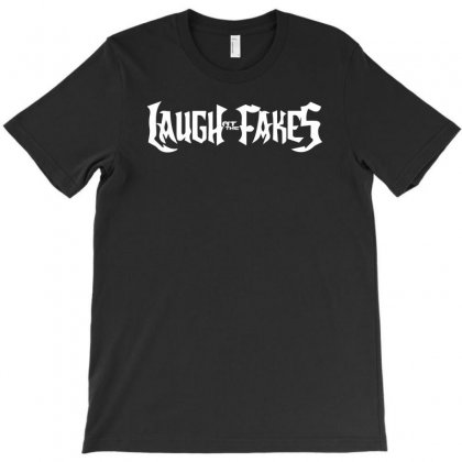 Laugh At The Fakes T-shirt Designed By Ancart