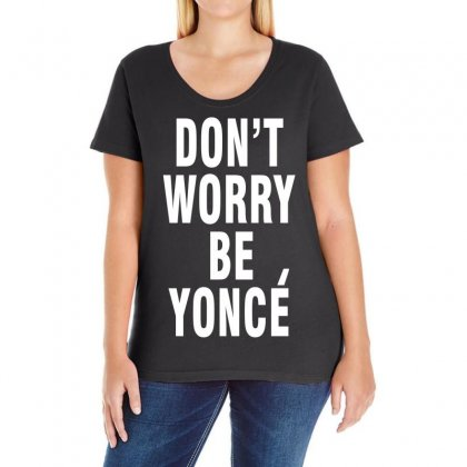 Don't Worry Be Yonce Ladies Curvy T-shirt Designed By Hot Design