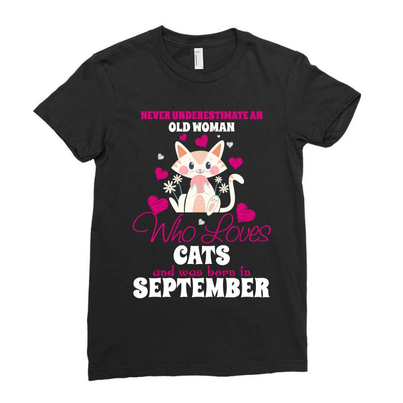 Never Underestimate An Old Woman Who Loves Cats And Was Born In Septem Ladies Fitted T-shirt | Artistshot