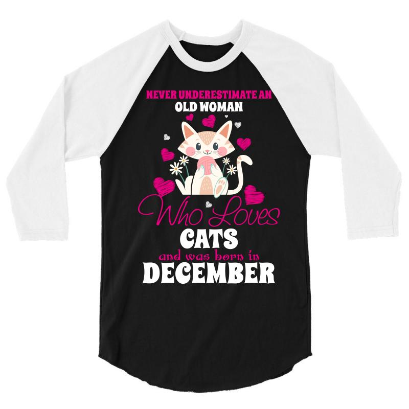 7a68c3d9 never underestimate an old woman who loves cats and was born in decemb 3/4  Sleeve Shirt