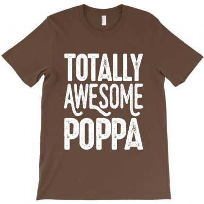 Totally Awesome Poppa T-shirt Designed By Cidolopez